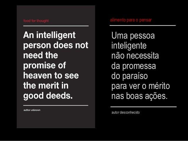 Uma pessoainteligentenão necessitada promessado paraísopara ver o méritonas boas ações.autor desconhecidoalimento para o p...