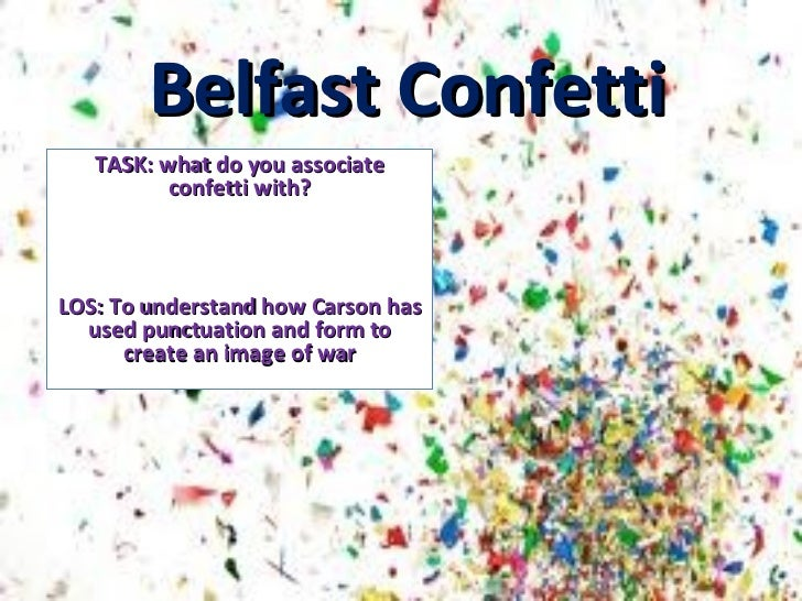 Belfast Confetti   TASK: what do you associate          confetti with?LOS: To understand how Carson has  used punctuation ...