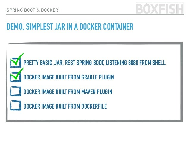 SPRING BOOT & DOCKER https://github.com/spotify/docker-maven-plugin mvn clean package docker:build -DpushImage