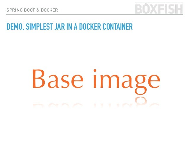 SPRING BOOT & DOCKER DECIDING ON BASE IMAGE WHICH IMAGE? RUNS OR WILL EVER RUN LINUX CONTAINERS? JAVA7, JAVA8 OR JAVA9 RUN...