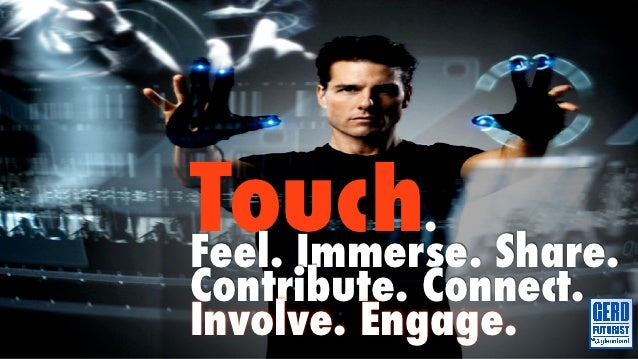 Touch. Share.Feel. Immerse.Contribute. Connect.Involve. Engage.