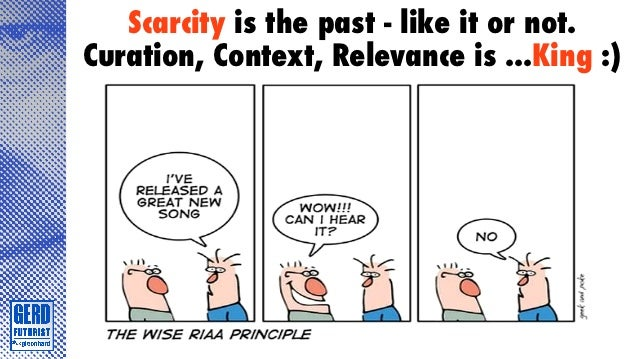 Scarcity is the past - like it or not.Curation, Context, Relevance is ...King :)