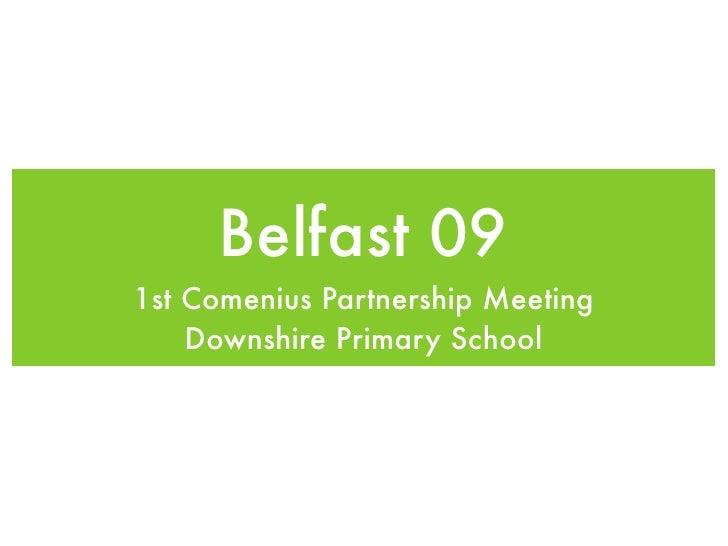 Belfast 09 1st Comenius Partnership Meeting     Downshire Primary School