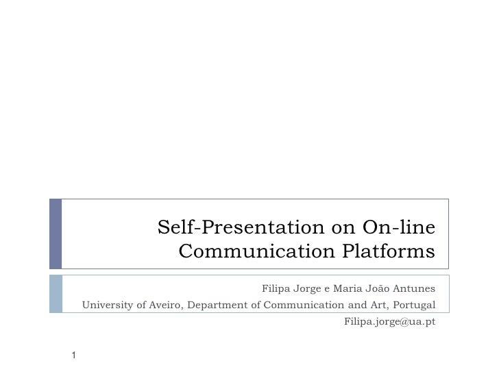 Self-Presentation on On-line Communication Platforms<br />Filipa Jorge e Maria João Antunes<br />University of Aveiro, Dep...