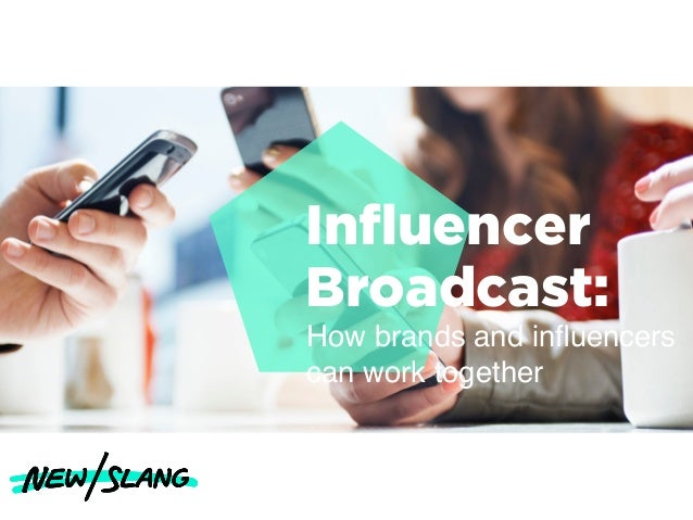 Influencer Broadcast: How brands and influencers can work together