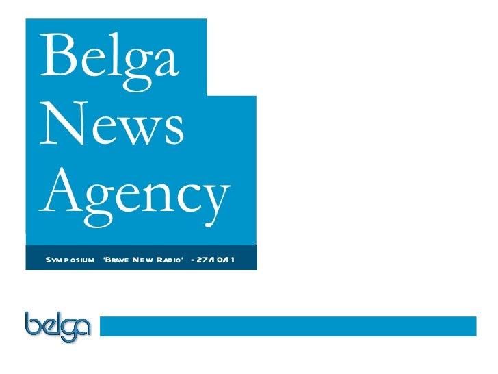 Belga News Agency Belga News Agency Symposium  'Brave New Radio'  - 27/10/11
