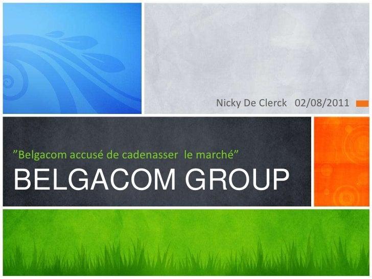 """Nicky De Clerck   02/08/2011<br />""""Belgacom accusé de cadenasserlemarché""""BELGACOM GROUP<br />"""