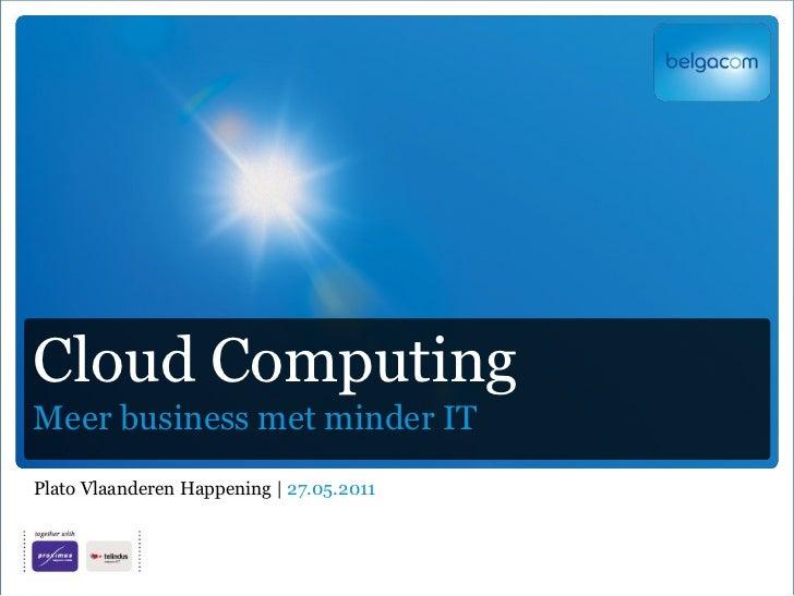 Cloud ComputingMeer business met minder ITPlato Vlaanderen Happening | 27.05.2011