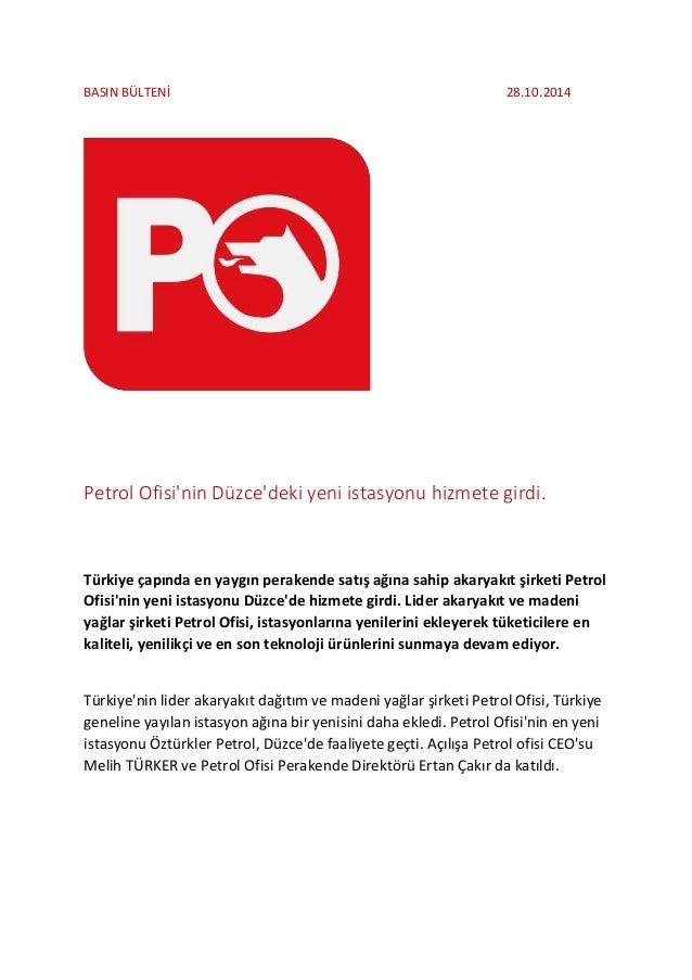 BASIN BÜLTENİ 28.10.2014  Petrol Ofisi'nin Düzce'deki yeni istasyonu hizmete girdi.  Türkiye çapında en yaygın perakende s...