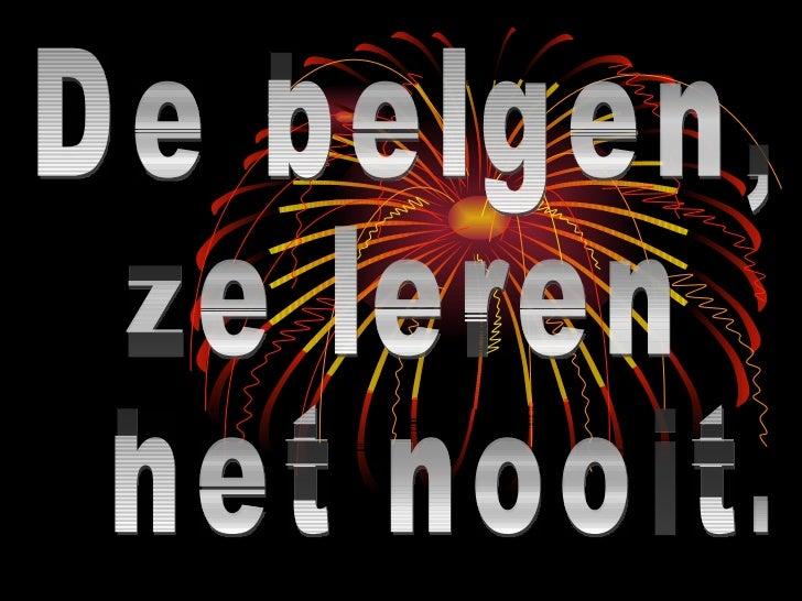 De belgen, ze leren het nooit.