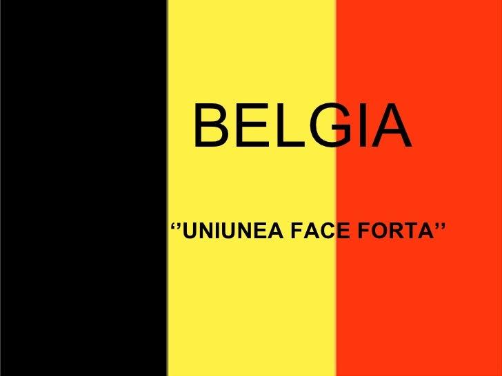 BELGIA '' UNIUNEA FACE FORTA''