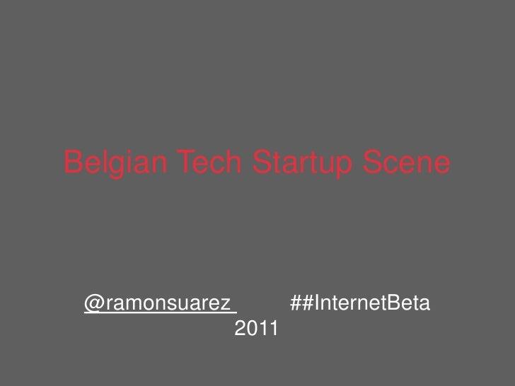 BelgianTechStartupScene<br />@ramonsuarez##InternetBeta 2011<br />