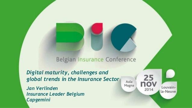 Digital maturity, challenges and  global trends in the Insurance Sector  Jan Verlinden  Insurance Leader Belgium  Capgemin...