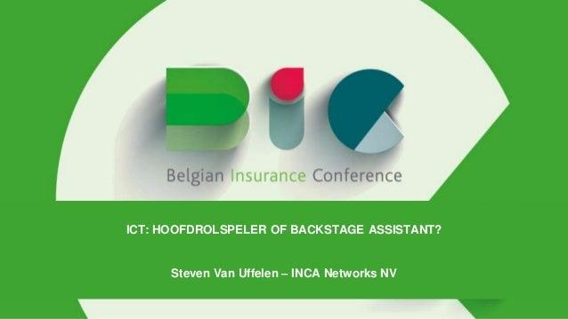 ICT: HOOFDROLSPELER OF BACKSTAGE ASSISTANT?  Steven Van Uffelen – INCA Networks NV