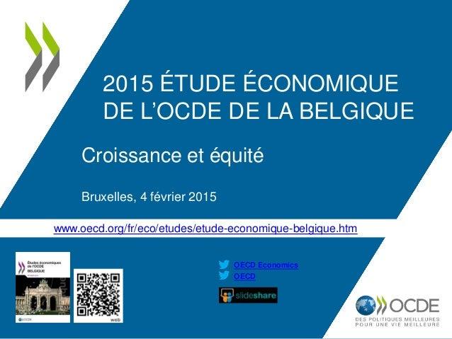www.oecd.org/fr/eco/etudes/etude-economique-belgique.htm OECD OECD Economics 2015 ÉTUDE ÉCONOMIQUE DE L'OCDE DE LA BELGIQU...