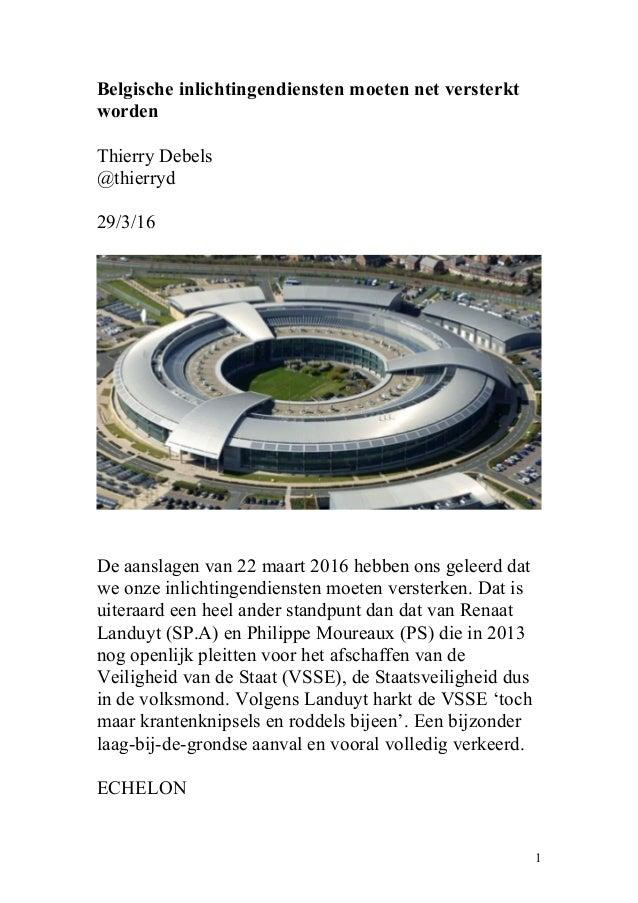 Belgische inlichtingendiensten moeten net versterkt worden Thierry Debels @thierryd 29/3/16 De aanslagen van 22 maart 2016...