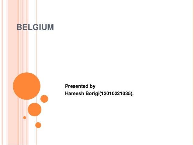 BELGIUM  Presented by Hareesh Borigi(12010221035).