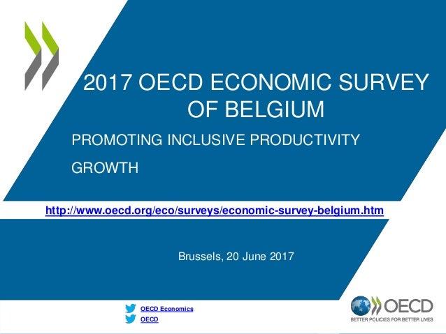 http://www.oecd.org/eco/surveys/economic-survey-belgium.htm OECD OECD Economics 2017 OECD ECONOMIC SURVEY OF BELGIUM Bruss...