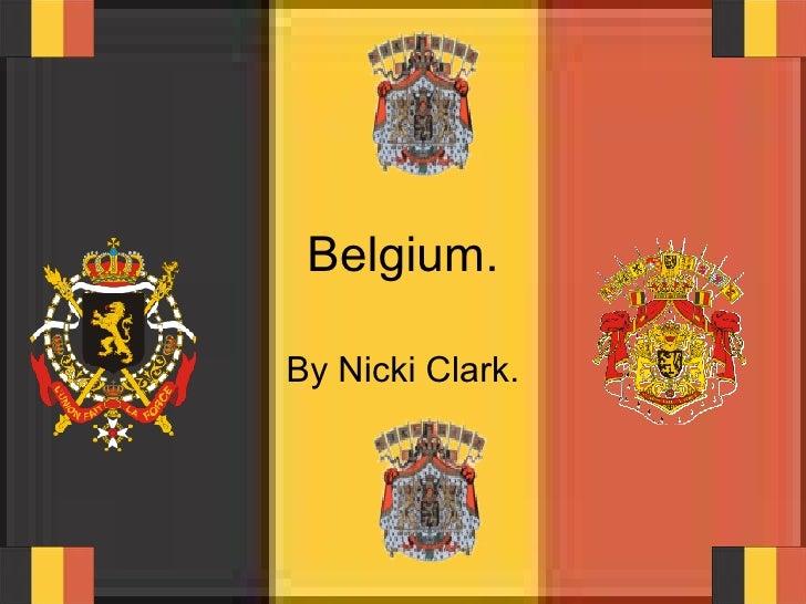 Belgium. By Nicki Clark.