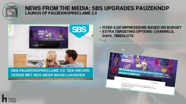 NEWS FROM THE MEDIA: SBS UPGRADES PAUZEKNOP LAUNCH OF PAUZEKNOPRECLAME 2.0 • FIXED # OF IMPRESSIONS BASED ON BUDGET • EXTR...