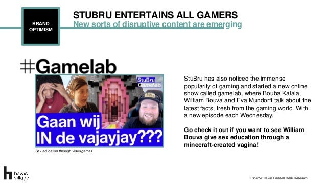New sorts of disruptive content are emergingBRAND OPTIMISM STUBRU ENTERTAINS ALL GAMERS Sex education through video games ...