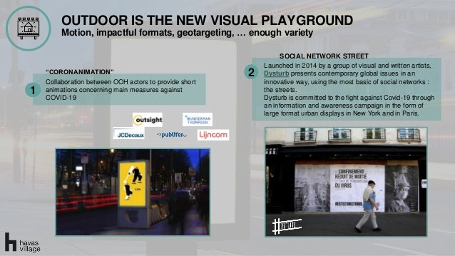 OUTDOOR IS THE NEW VISUAL PLAYGROUND Motion, impactful formats, geotargeting, … enough variety Collaboration between OOH a...