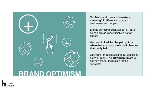 BRAND OPTIMISM Our Mission at Havas is to make a meaningful difference to brands, businesses and people. Ending our commun...