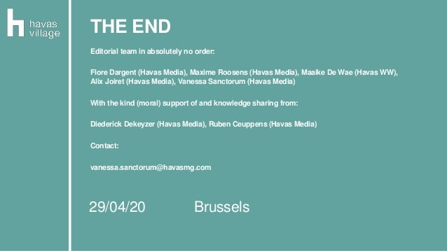 29/04/20 Brussels THE END Editorial team in absolutely no order: Flore Dargent (Havas Media), Maxime Roosens (Havas Media)...