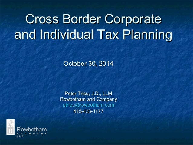 Cross Border CorporateCross Border Corporate and Individual Tax Planningand Individual Tax Planning Rowbotham & c o m p a ...