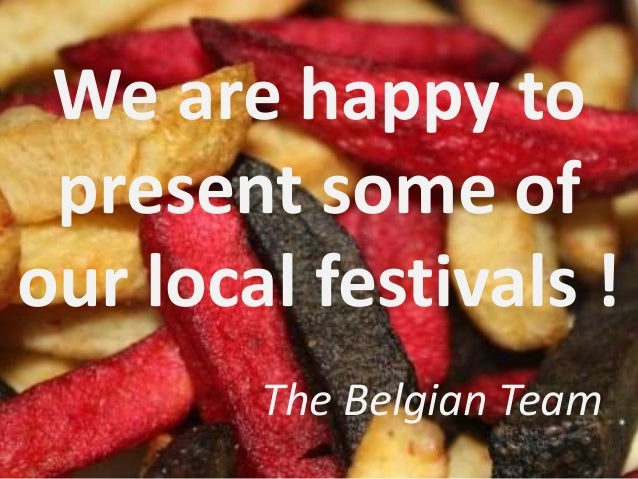 We are happy to present some of our local festivals ! The Belgian Team