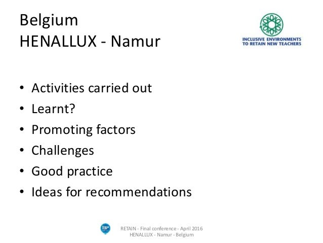 Belgium HENALLUX - Namur • Activities carried out • Learnt? • Promoting factors • Challenges • Good practice • Ideas for r...