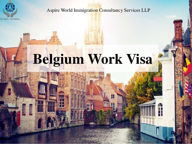 Belgium Work Visa Aspire World Immigration Consultancy Services LLP