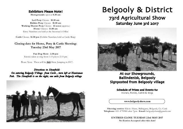 Belgooly & District 73rd Agricultural Show Saturday June 3rd 2017 At our Showgrounds, Ballindenisk, Belgooly Signposted fr...
