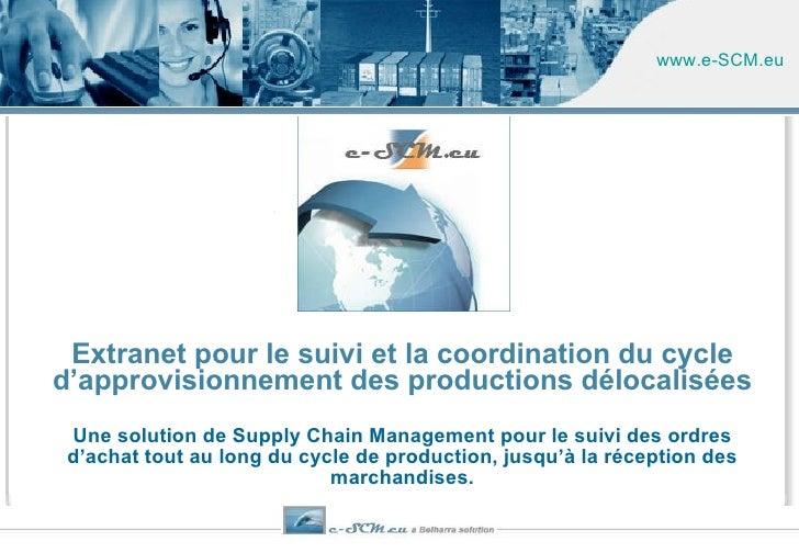 Extranet pour le suivi et la coordination du cycle d'approvisionnement des productions délocalisées Une solution de Supply...