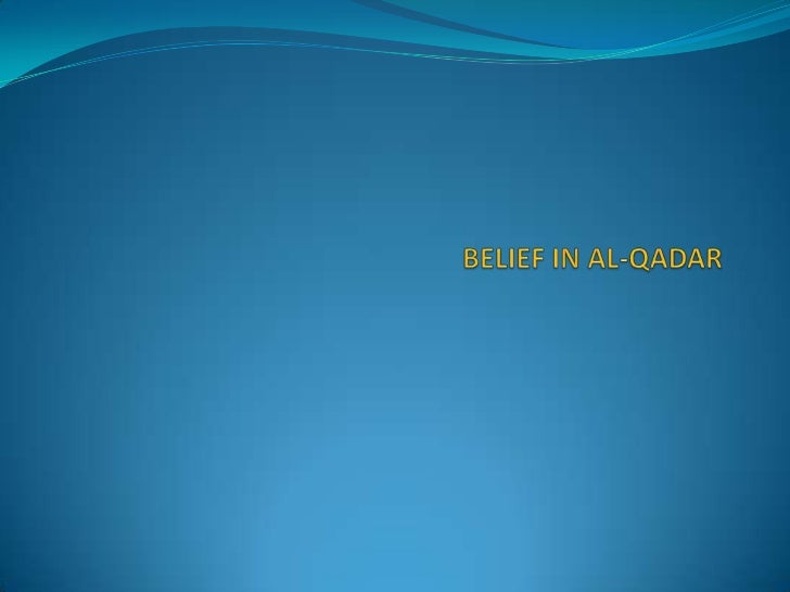  Muslims believe in Al-Qadar, which is Divine Predestination, but this belief in  Divine Predestination does not mean tha...