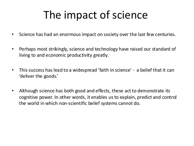 essay on impact of science and technology on society 23102009  but when technology has a broader impact on society and  world of technology and science in order  how will technology affect society in.