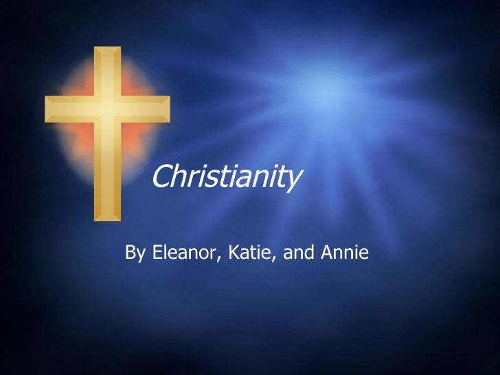 Christianity By Eleanor, Katie, and Annie