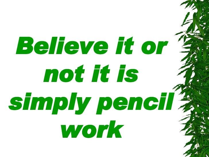 Believe it or not it is simply pencil work