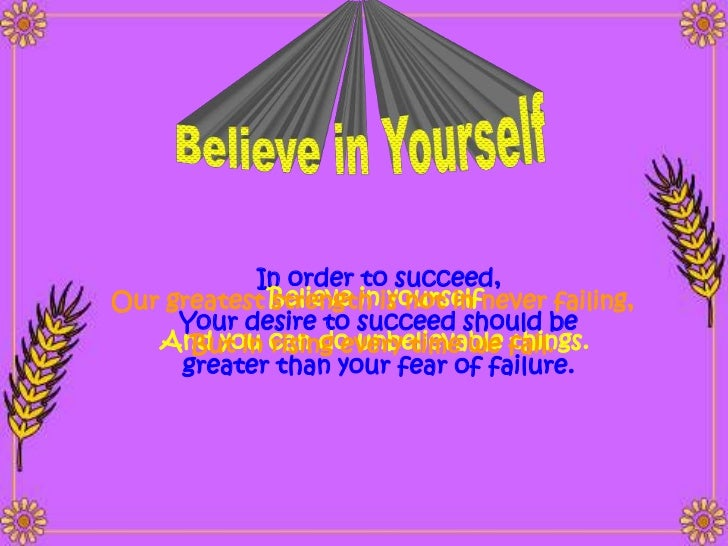 In order to succeed,Our greatest Believe inis not in never failing,             strength yourself     Your desire to succe...