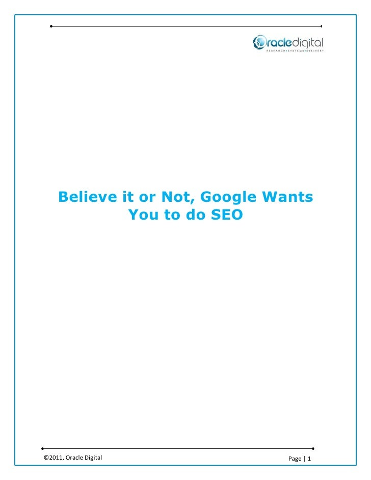 Believe it or Not, Google Wants              You to do SEO©2011, Oracle Digital           Page | 1