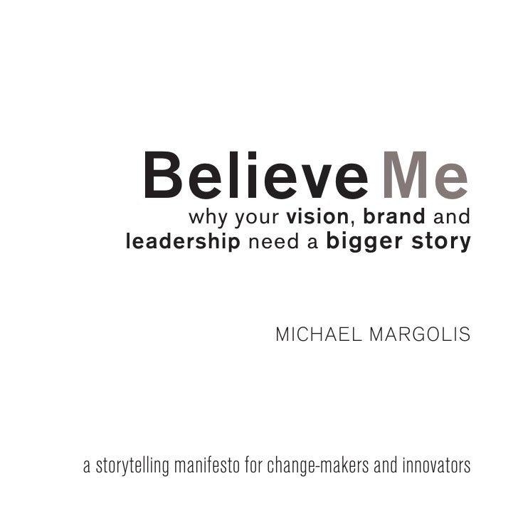 Believe Me: A Storytelling Manifesto for Change-Makers and Innovators Slide 3