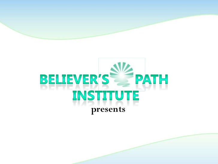 Believer's       path<br /> institute<br />presents<br />
