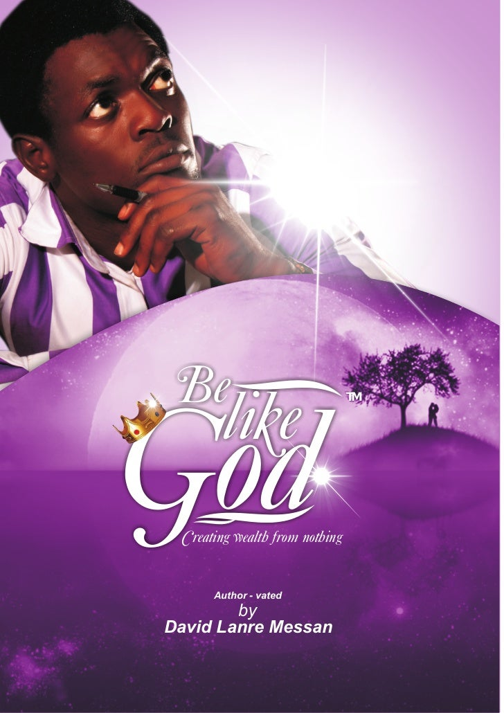 Be        like                                TMGod Creating wealth from nothing      Author - vated        byDavid Lanre ...