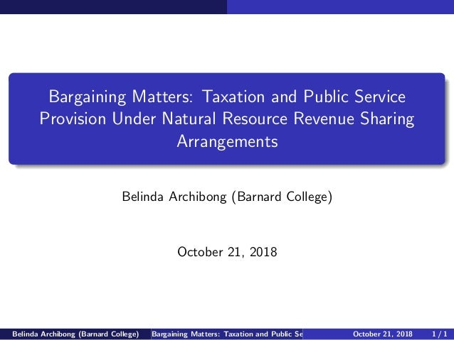 Bargaining Matters: Taxation and Public Service Provision Under Natural Resource Revenue Sharing Arrangements Belinda Arch...