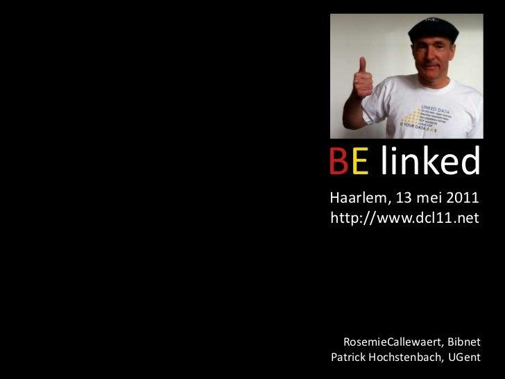 BE linkedHaarlem, 13 mei 2011http://www.dcl11.net  RosemieCallewaert, BibnetPatrick Hochstenbach, UGent