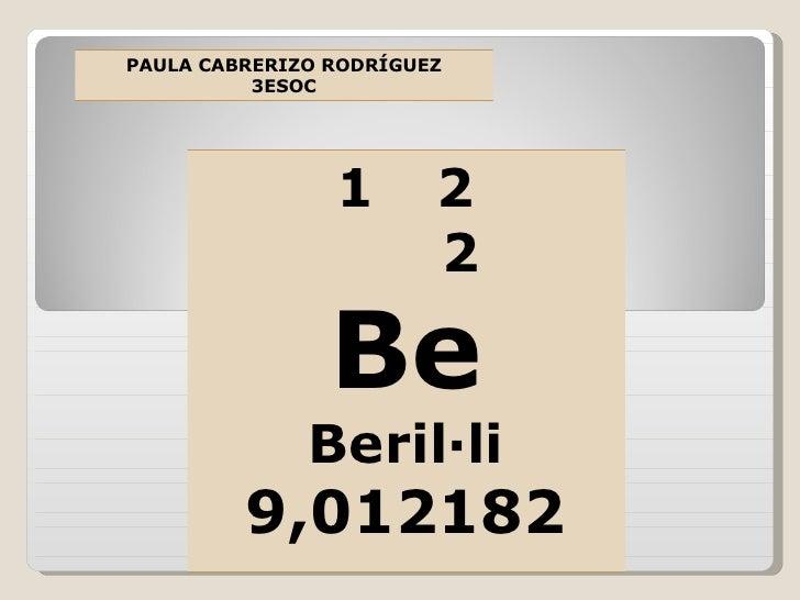 <ul><li>2 </li></ul><ul><li>2  </li></ul><ul><li>Be </li></ul><ul><li>Beril·li </li></ul><ul><li>9,012182 </li></ul>PAULA ...