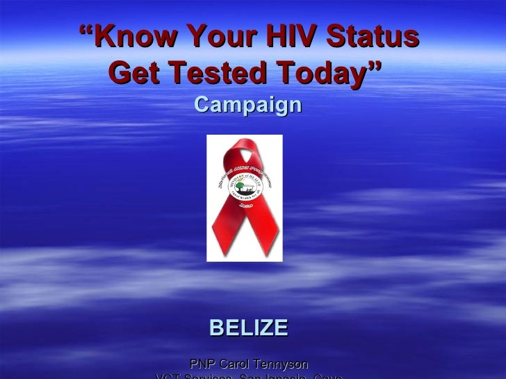 """ Know Your HIV Status Get Tested Today""     Campaign  BELIZE PNP Carol Tennyson VCT Services, San Ignacio, Cayo"