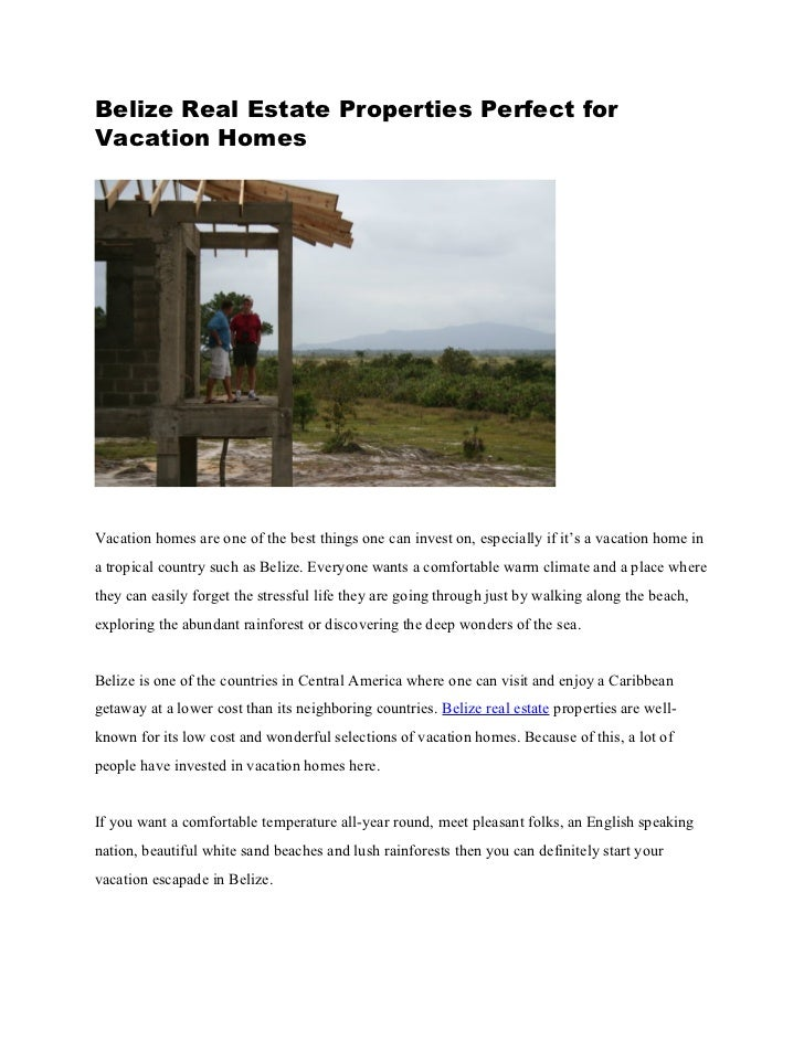 Belize Real Estate Properties Perfect forVacation HomesVacation homes are one of the best things one can invest on, especi...
