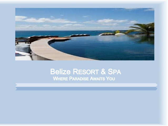 Belize RESORT & SPA WHERE PARADISE AWAITS YOU