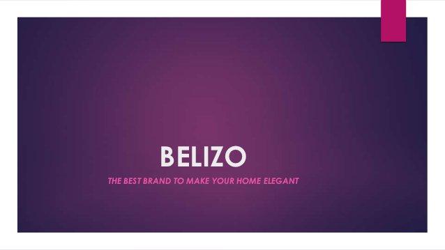 BELIZOTHE BEST BRAND TO MAKE YOUR HOME ELEGANT